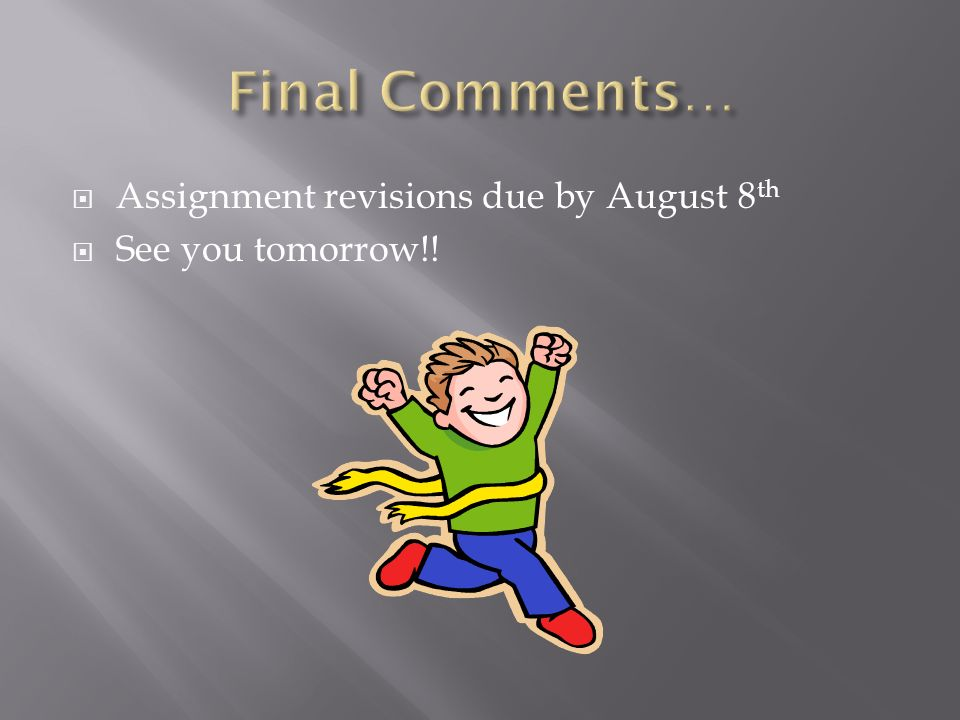 Assignment revisions due by August 8 th See you tomorrow!!