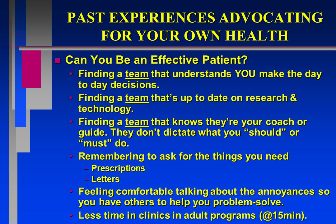 PAST EXPERIENCES ADVOCATING FOR YOUR OWN HEALTH n Can You Be an Effective Patient.
