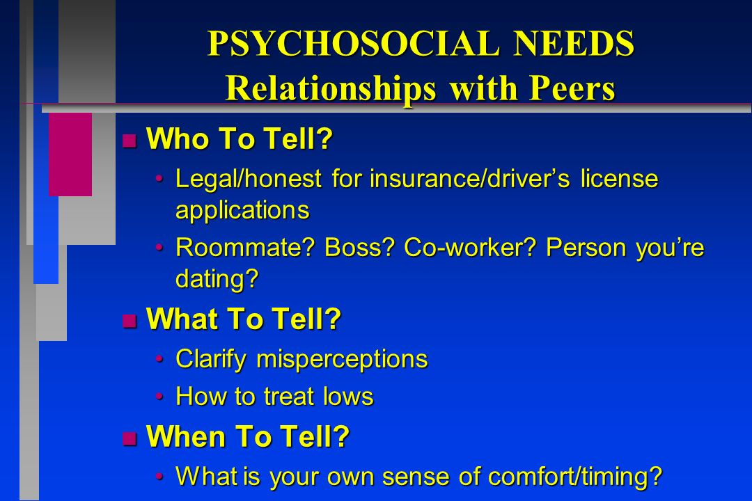 PSYCHOSOCIAL NEEDS Relationships with Peers n Who To Tell.