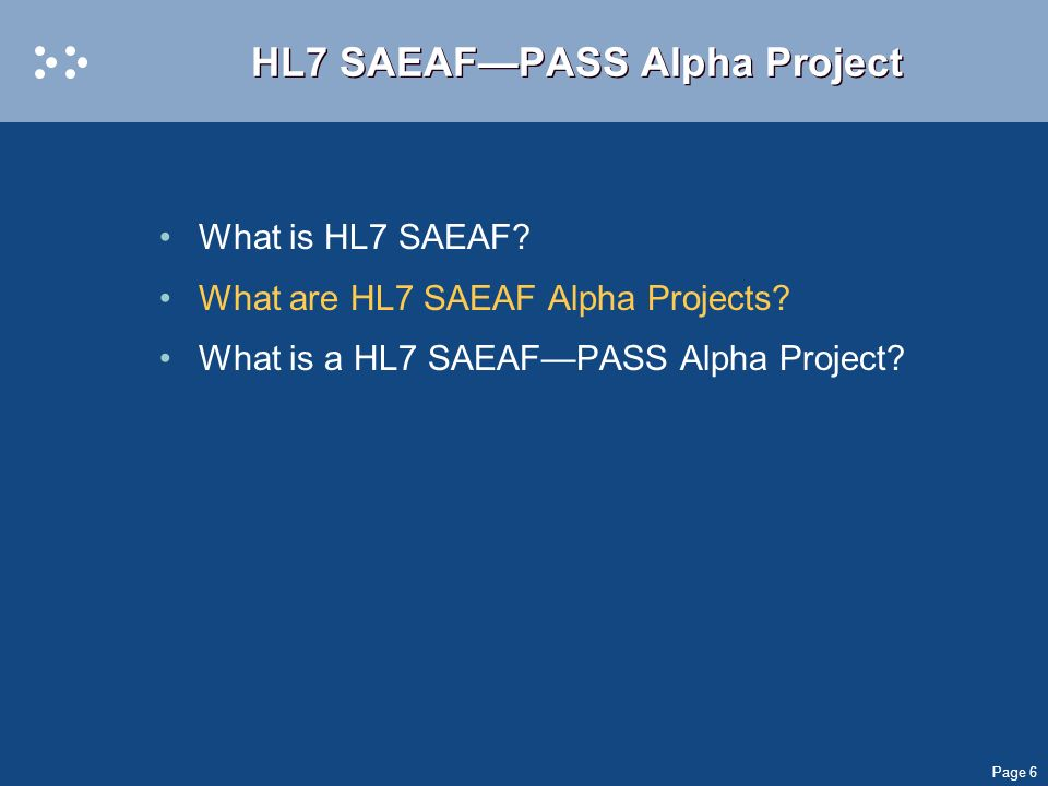 Page 6 HL7 SAEAFPASS Alpha Project What is HL7 SAEAF.