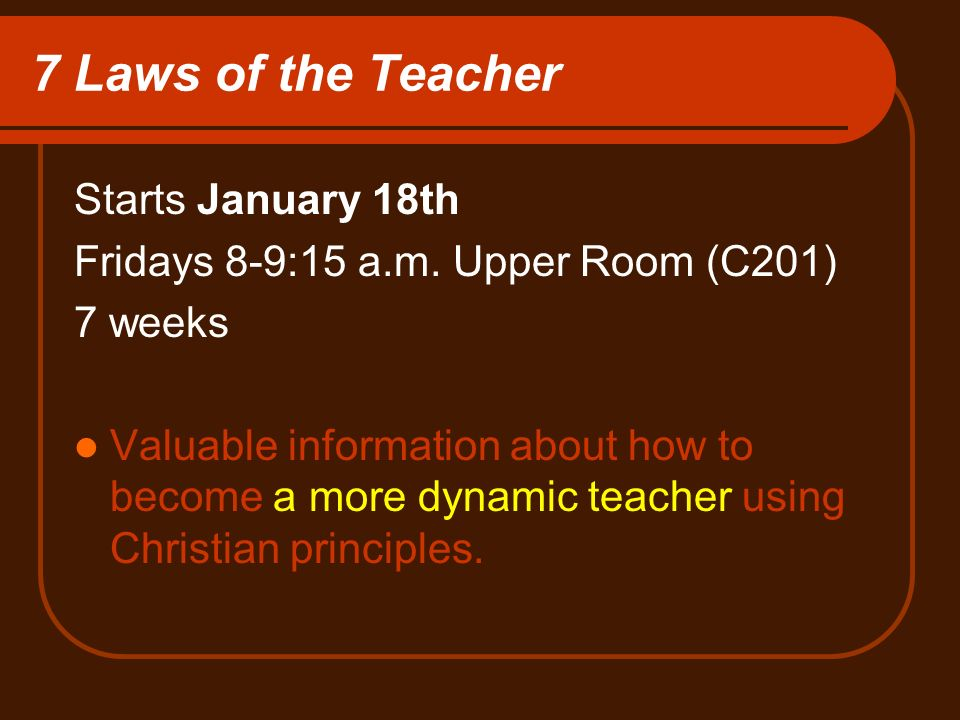 7 Laws of the Teacher Starts January 18th Fridays 8-9:15 a.m.