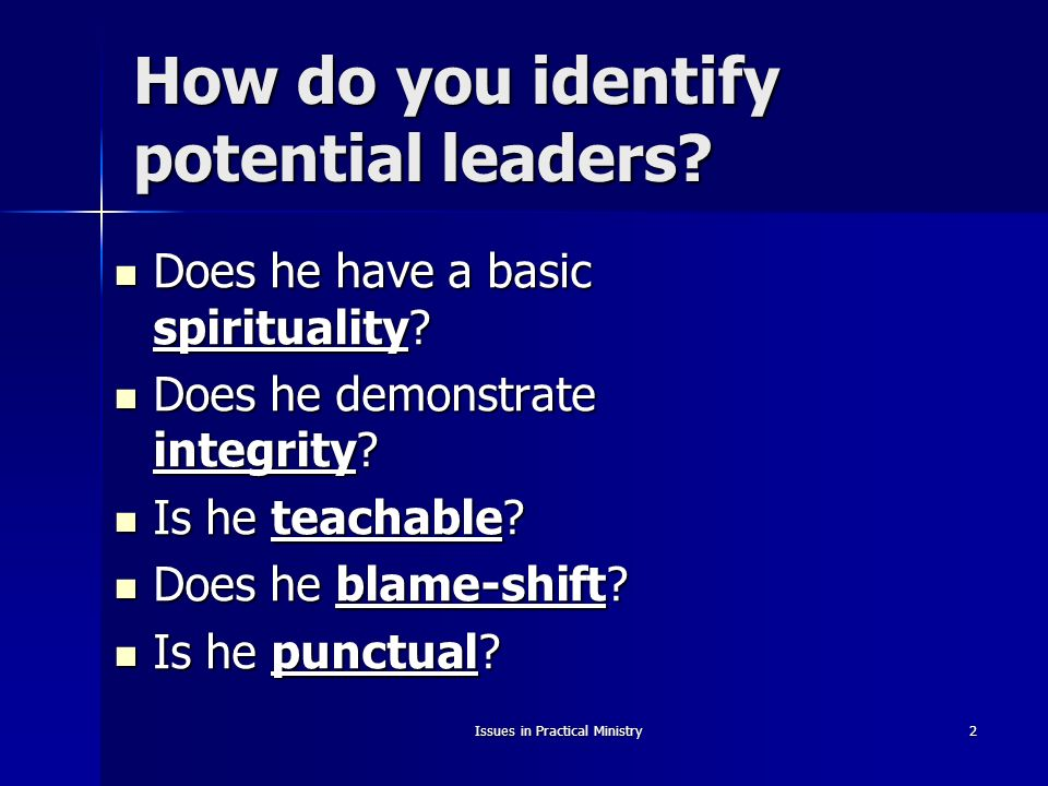 2 How do you identify potential leaders. Does he have a basic spirituality.