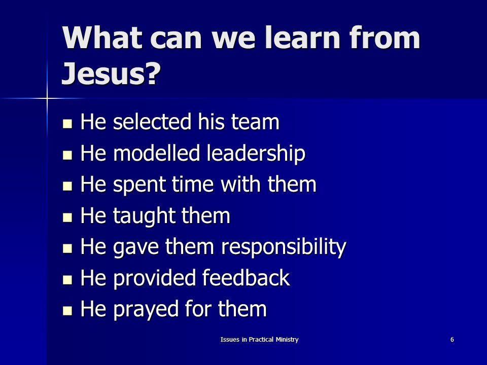 Issues in Practical Ministry6 What can we learn from Jesus.