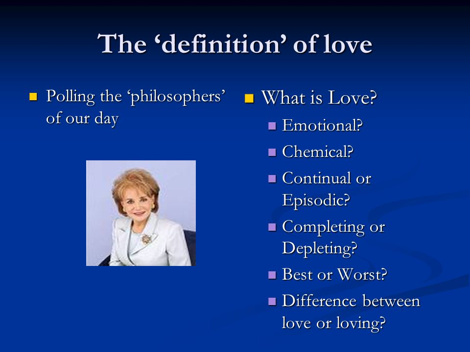 The definition of love Polling the philosophers of our day Polling the philosophers of our day What is Love.