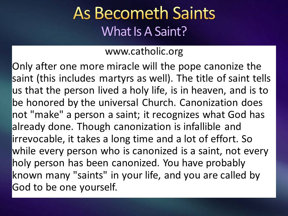 www.catholic.org Only after one more miracle will the pope canonize the saint (this includes martyrs as well).