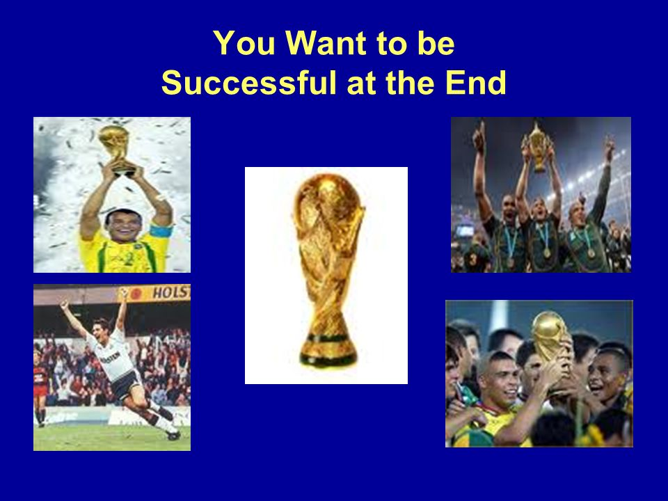 You Want to be Successful at the End