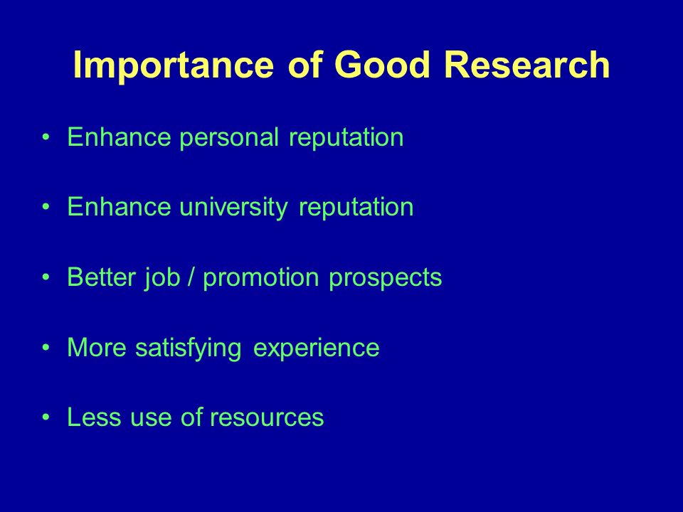 Importance of Good Research Enhance personal reputation Enhance university reputation Better job / promotion prospects More satisfying experience Less use of resources