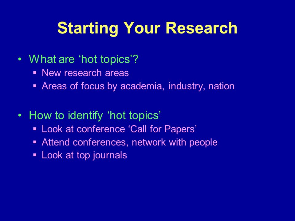 Starting Your Research What are hot topics.