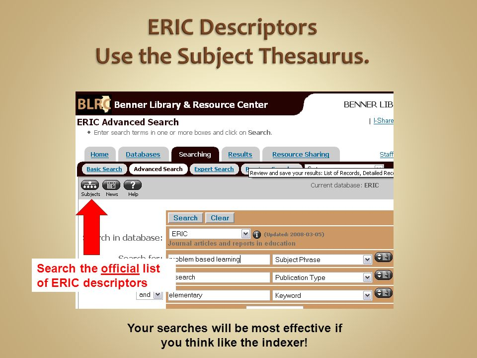 Search the official list of ERIC descriptors Your searches will be most effective if you think like the indexer!