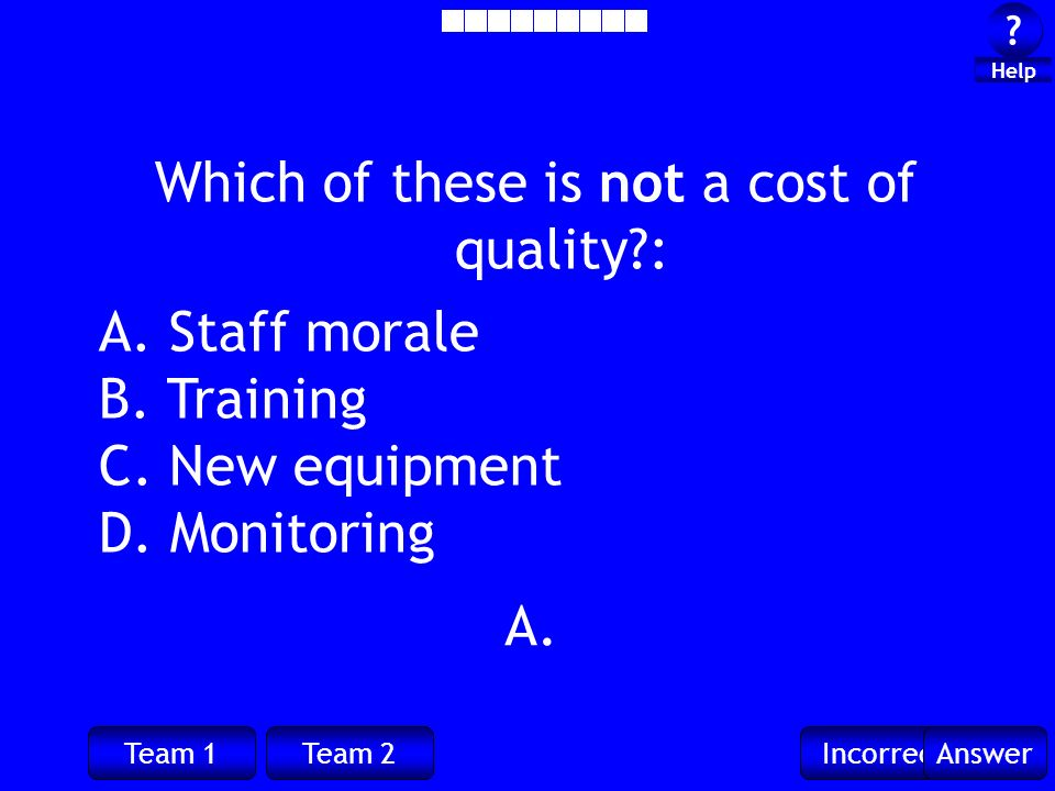 Team 1Team 2IncorrectAnswer . Help A. Which of these is not a cost of quality : A.
