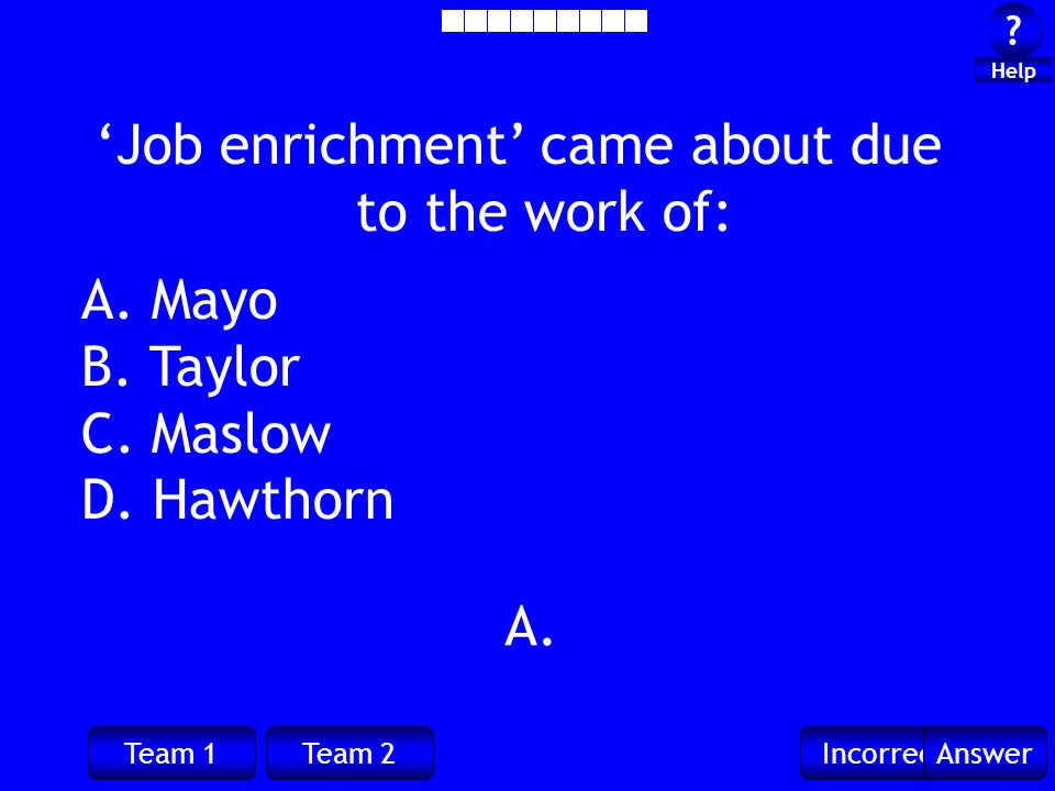 Team 1Team 2IncorrectAnswer . Help A. Job enrichment came about due to the work of: A.