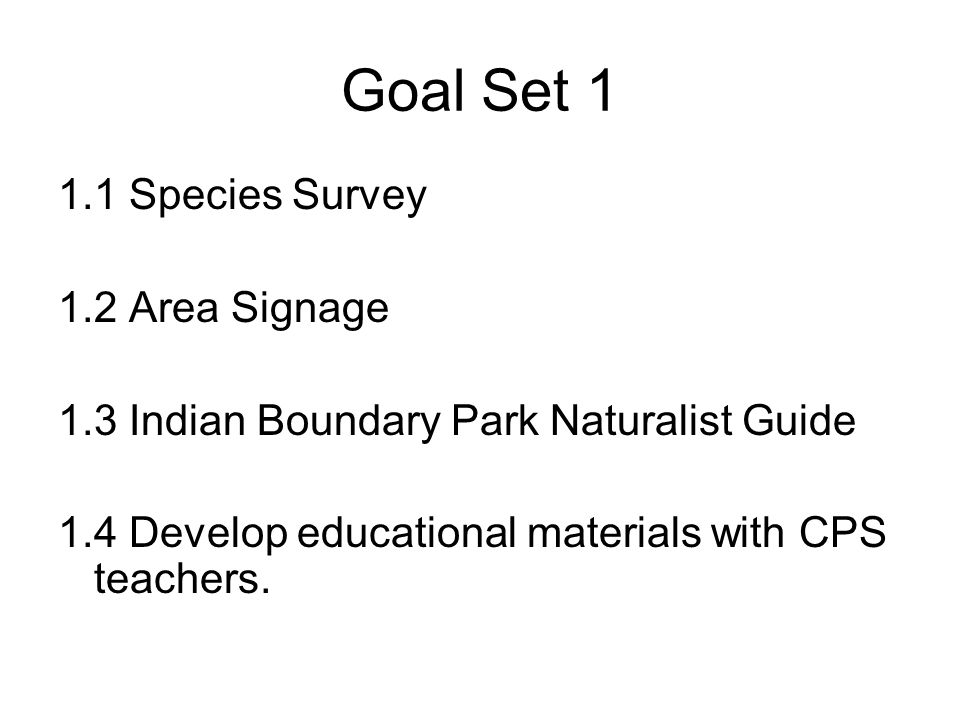 Goal Set Species Survey 1.2 Area Signage 1.3 Indian Boundary Park Naturalist Guide 1.4 Develop educational materials with CPS teachers.