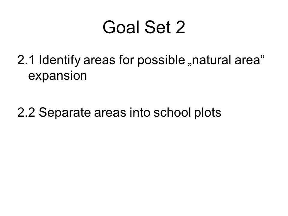 Goal Set Identify areas for possible natural area expansion 2.2 Separate areas into school plots