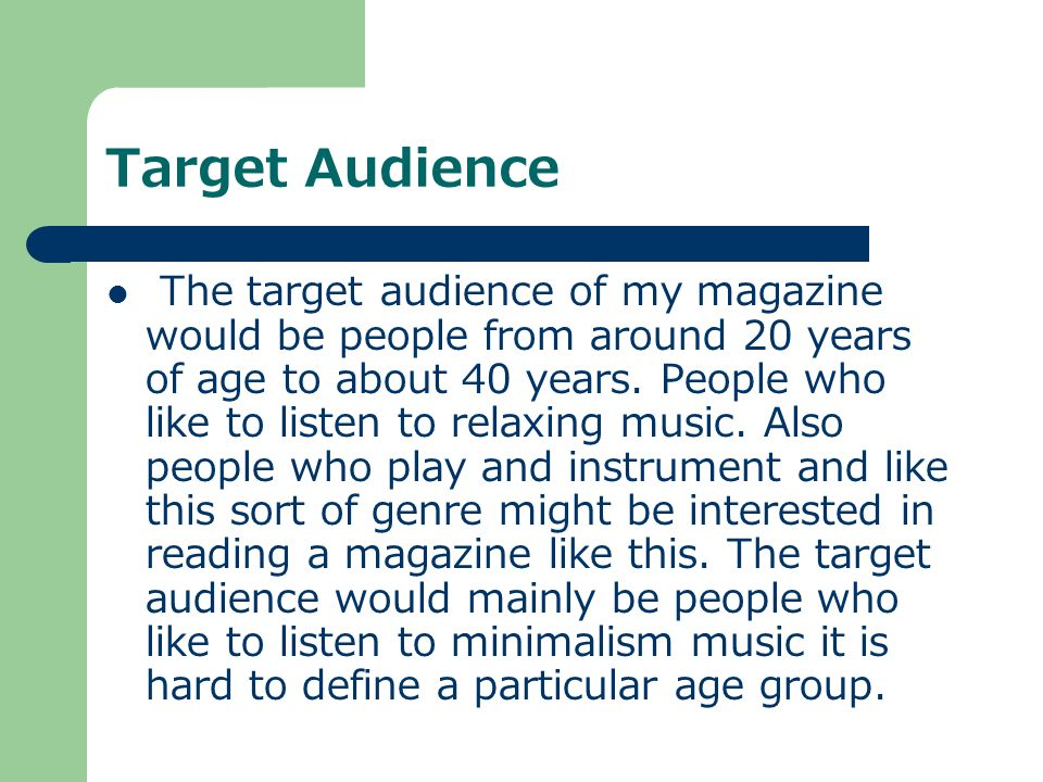 Target Audience The target audience of my magazine would be people from around 20 years of age to about 40 years.