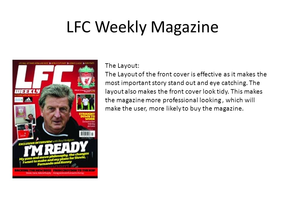 LFC Weekly Magazine The Layout: The Layout of the front cover is effective as it makes the most important story stand out and eye catching.