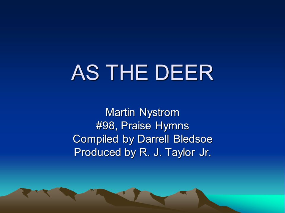 AS THE DEER Martin Nystrom #98, Praise Hymns Compiled by Darrell Bledsoe Produced by R.