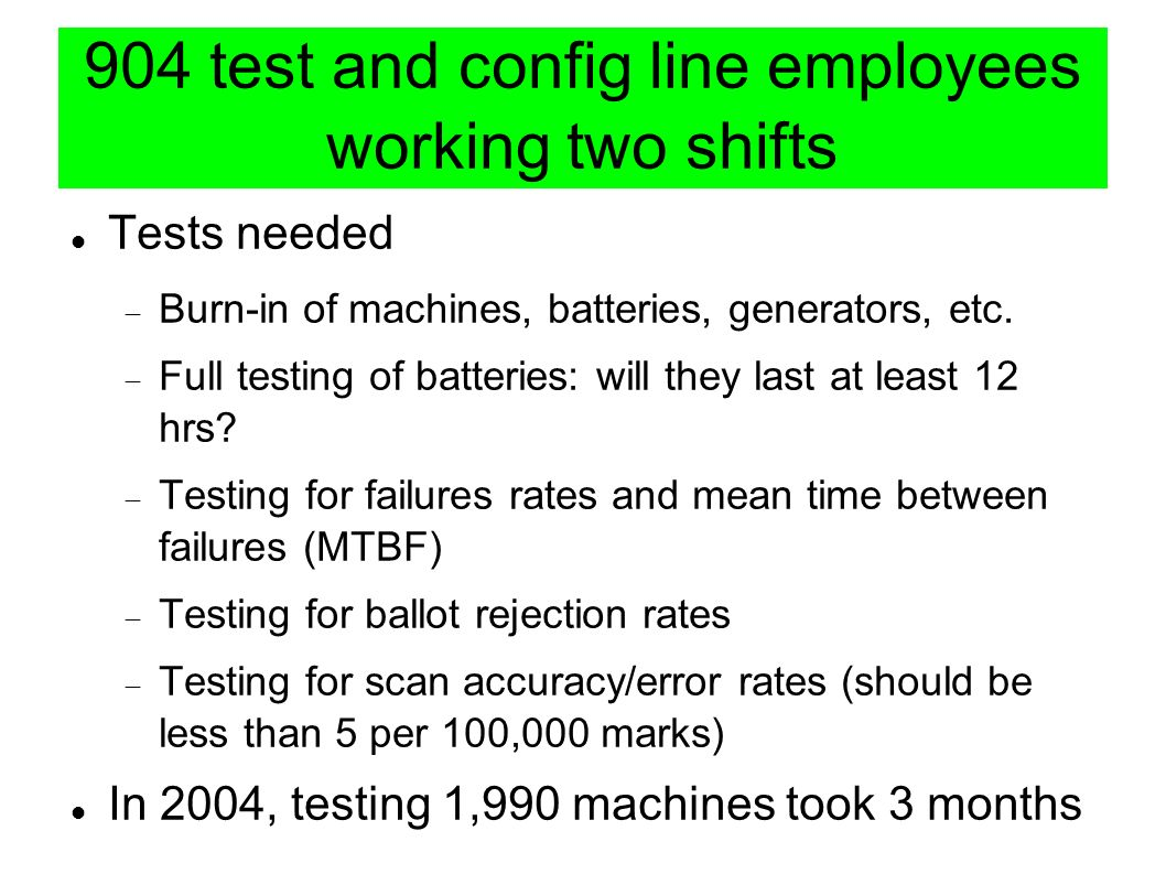 904 test and config line employees working two shifts Tests needed Burn-in of machines, batteries, generators, etc.