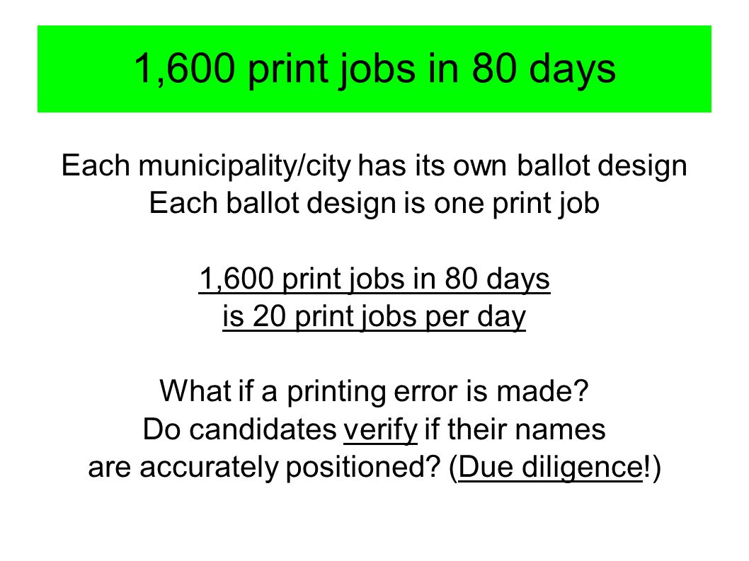 1,600 print jobs in 80 days Each municipality/city has its own ballot design Each ballot design is one print job 1,600 print jobs in 80 days is 20 print jobs per day What if a printing error is made.