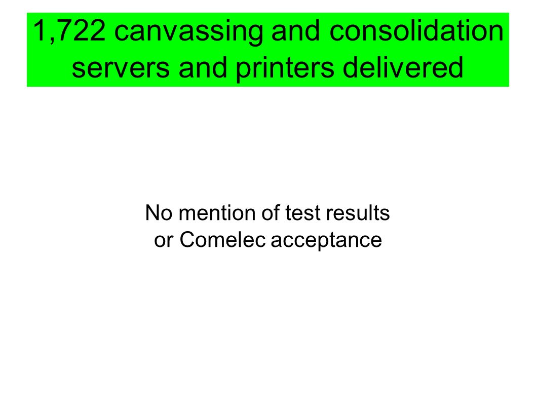 1,722 canvassing and consolidation servers and printers delivered No mention of test results or Comelec acceptance