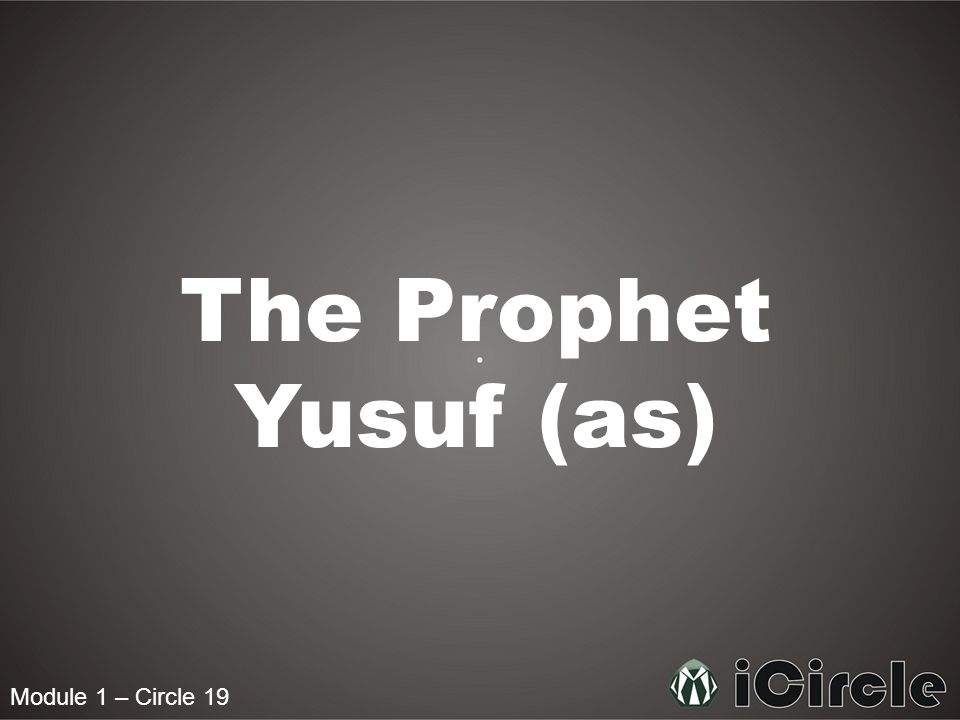Module 1 – Circle 19 The Prophet Yusuf (as)