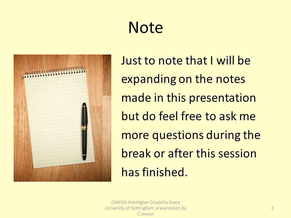 Note Just to note that I will be expanding on the notes made in this presentation but do feel free to ask me more questions during the break or after this session has finished.