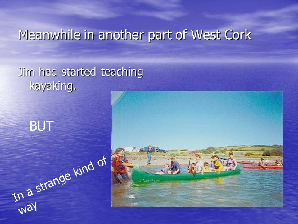 Meanwhile in another part of West Cork Jim had started teaching kayaking.