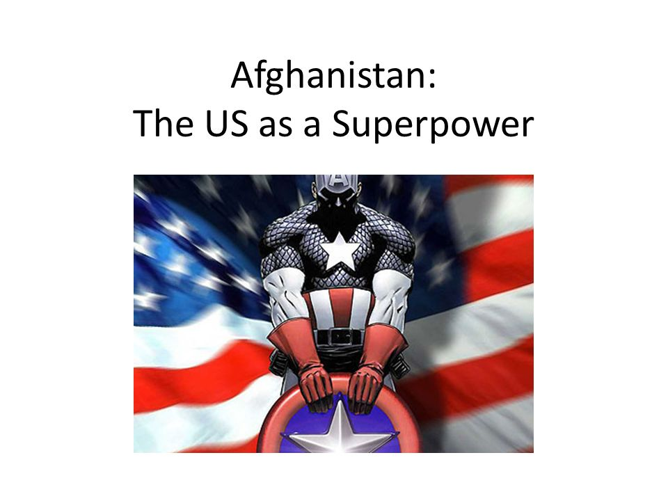 Afghanistan: The US as a Superpower
