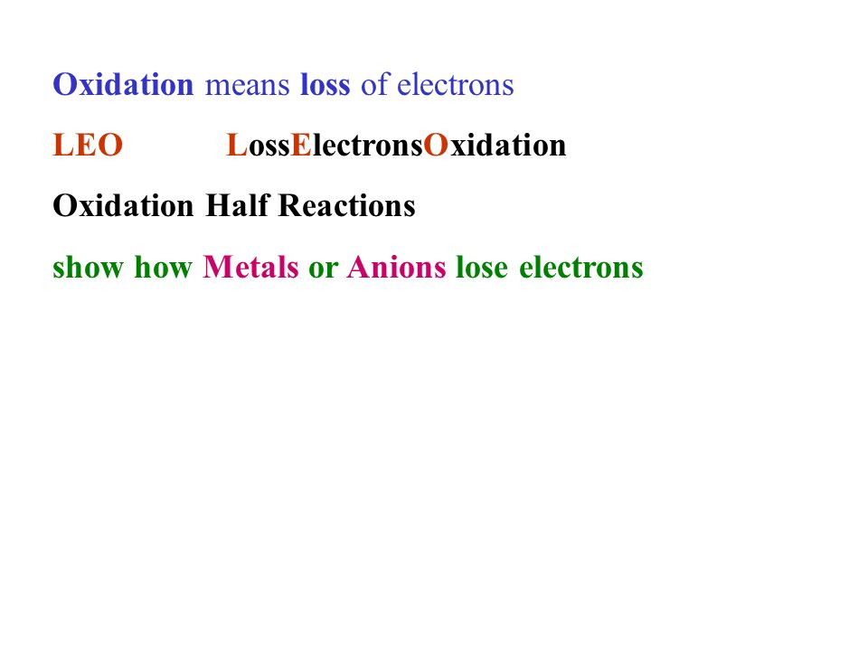 Oxidation means loss of electrons LEOLossElectronsOxidation Oxidation Half Reactions show how Metals or Anions lose electrons