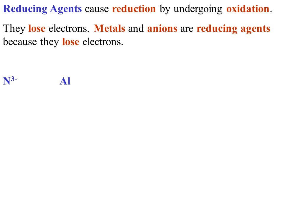 Reducing Agents cause reduction by undergoing oxidation.