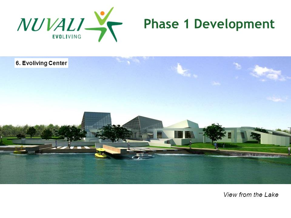 Phase 1 Development View from the Lake 6. Evoliving Center