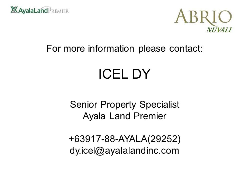 For more information please contact: ICEL DY Senior Property Specialist Ayala Land Premier AYALA(29252)