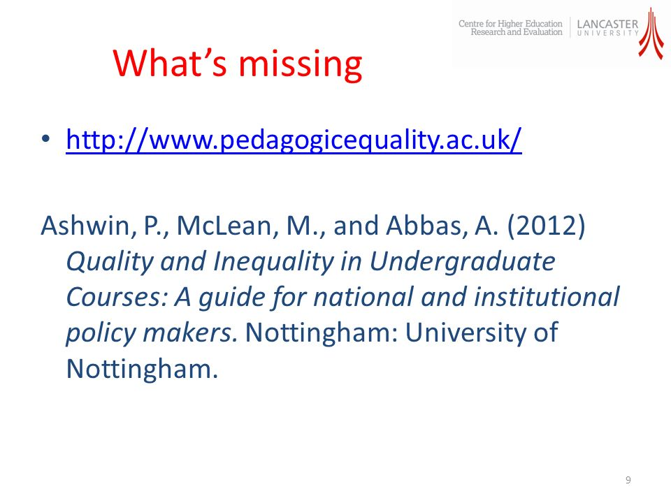 Whats missing http://www.pedagogicequality.ac.uk/ Ashwin, P., McLean, M., and Abbas, A.
