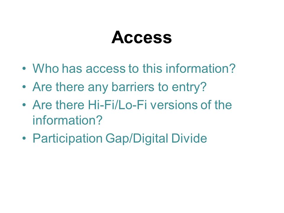 Access Who has access to this information. Are there any barriers to entry.