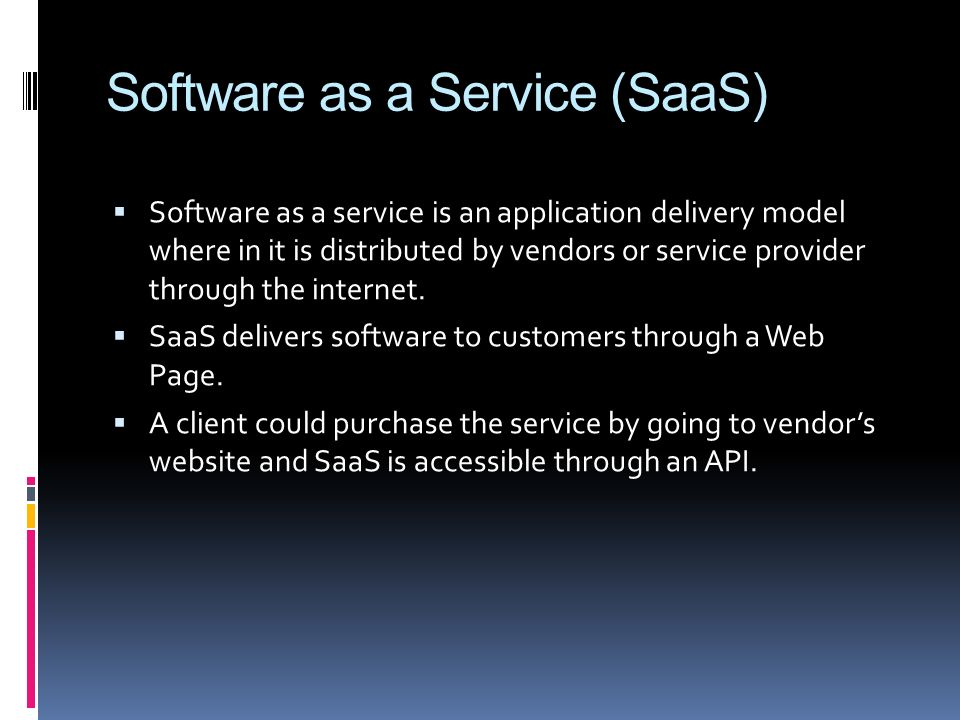 Software as a Service (SaaS) Software as a service is an application delivery model where in it is distributed by vendors or service provider through the internet.