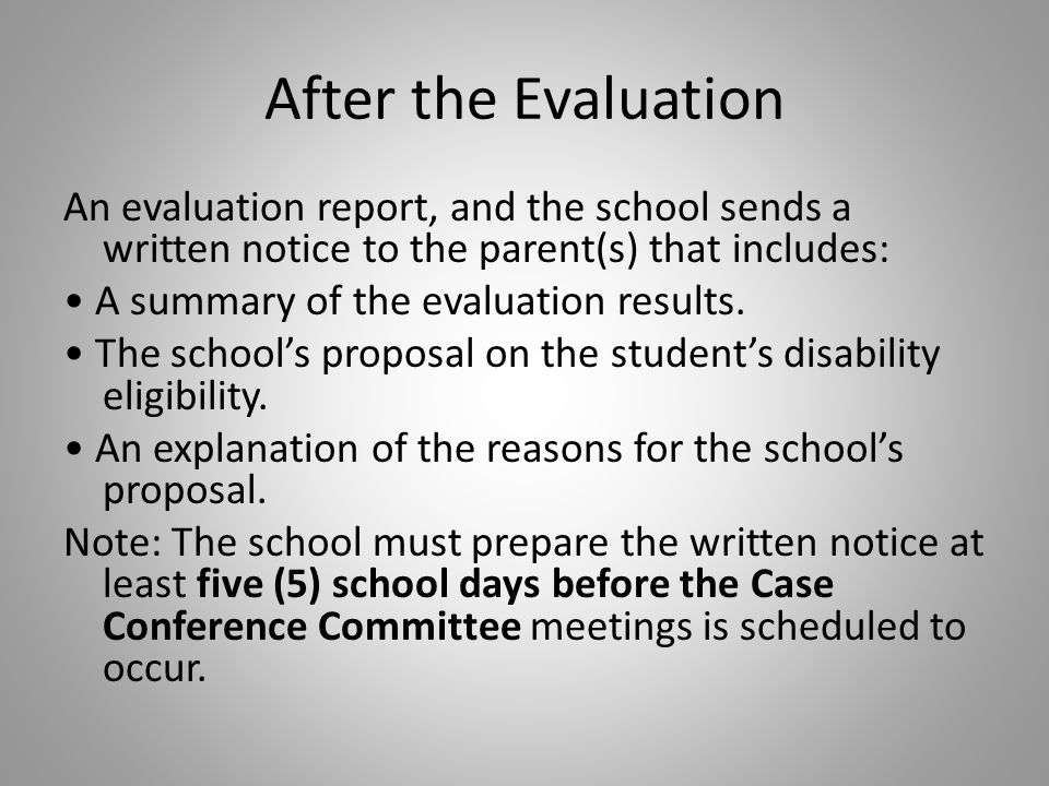 After the Evaluation An evaluation report, and the school sends a written notice to the parent(s) that includes: A summary of the evaluation results.