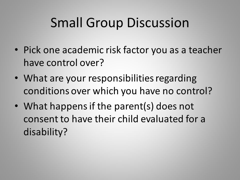 Small Group Discussion Pick one academic risk factor you as a teacher have control over.