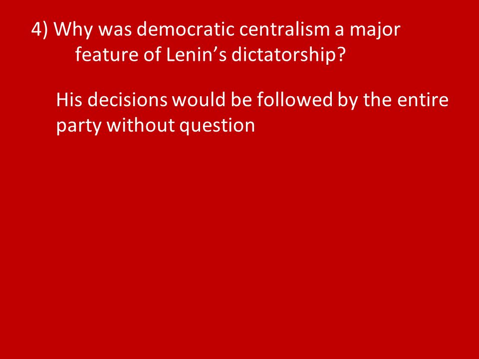 4) Why was democratic centralism a major feature of Lenins dictatorship.