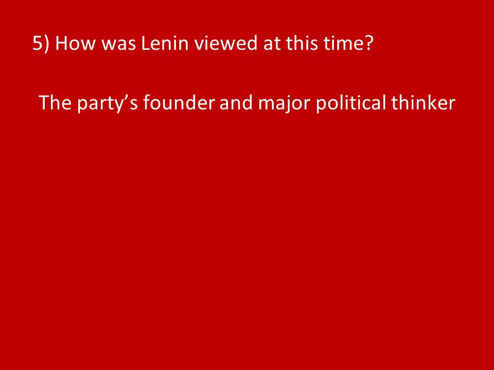 5) How was Lenin viewed at this time The partys founder and major political thinker