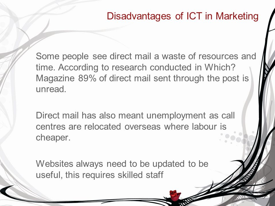 Disadvantages of ICT in Marketing Some people see direct mail a waste of resources and time.