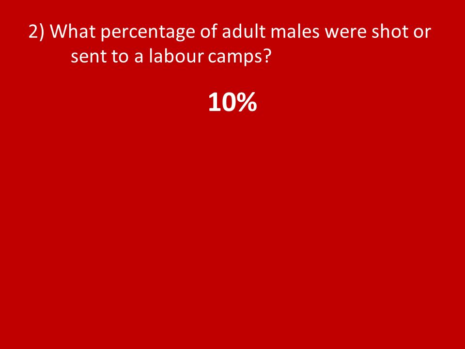 2) What percentage of adult males were shot or sent to a labour camps 10%