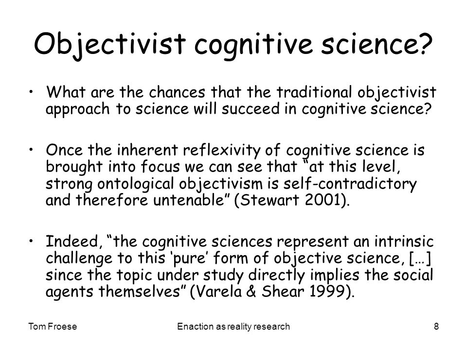 Tom FroeseEnaction as reality research8 Objectivist cognitive science.