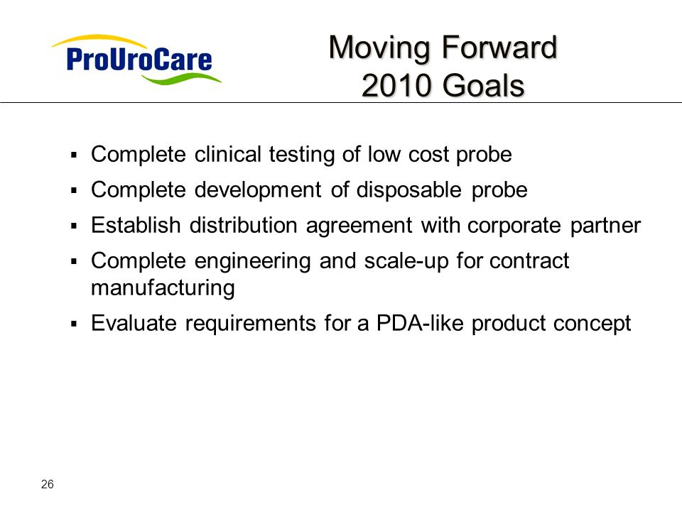 26 Moving Forward 2010 Goals Complete clinical testing of low cost probe Complete development of disposable probe Establish distribution agreement with corporate partner Complete engineering and scale-up for contract manufacturing Evaluate requirements for a PDA-like product concept