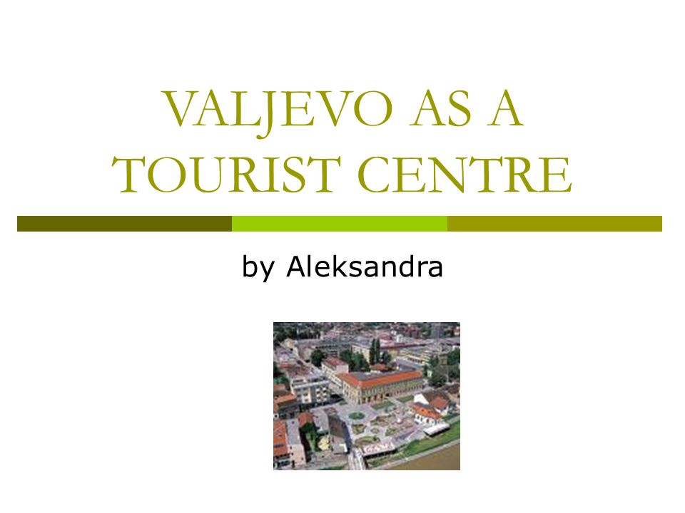 VALJEVO AS A TOURIST CENTRE by Aleksandra