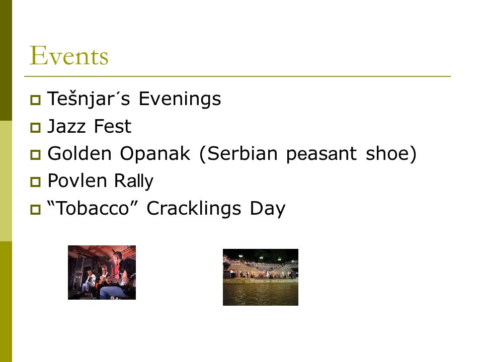 Events Tešnjar´s Evenings Jazz Fest Golden Opanak (Serbian p e as a nt shoe) Povlen R ally Tobacco Cracklings Day