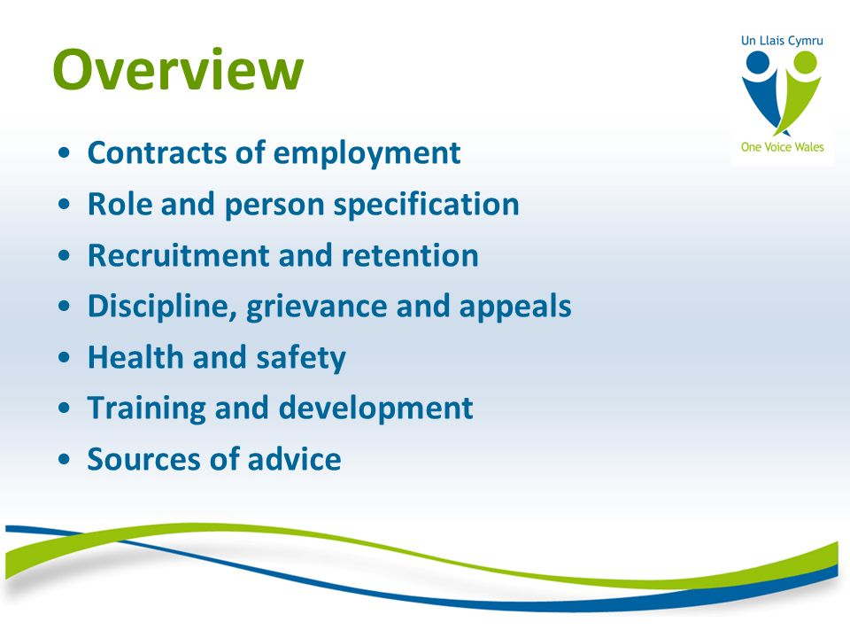 Overview Contracts of employment Role and person specification Recruitment and retention Discipline, grievance and appeals Health and safety Training and development Sources of advice
