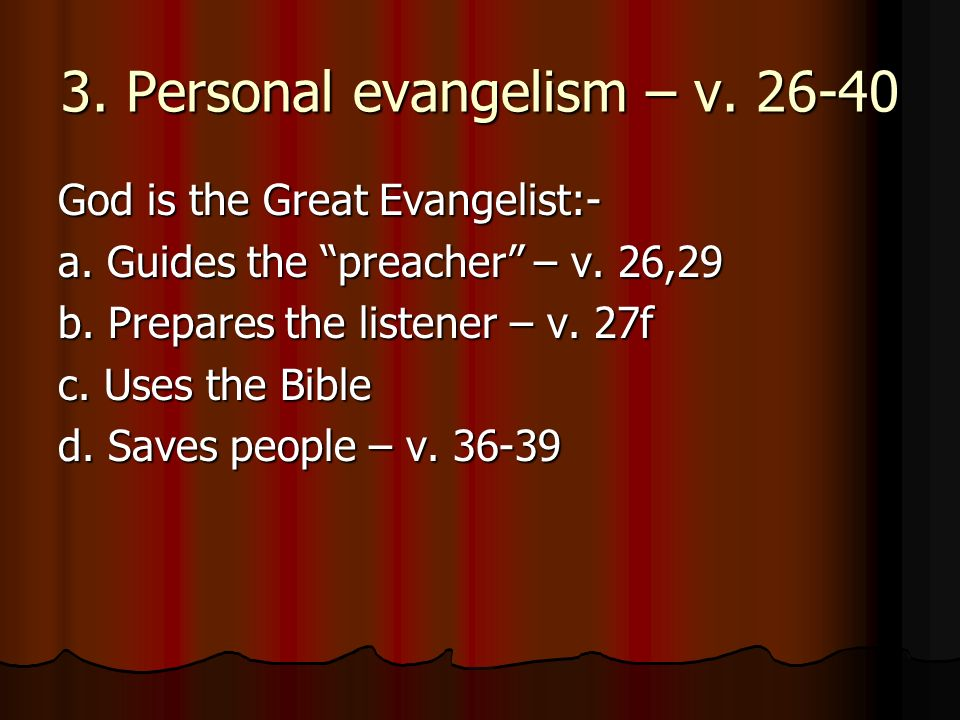 3. Personal evangelism – v. 26-40 God is the Great Evangelist:- a.