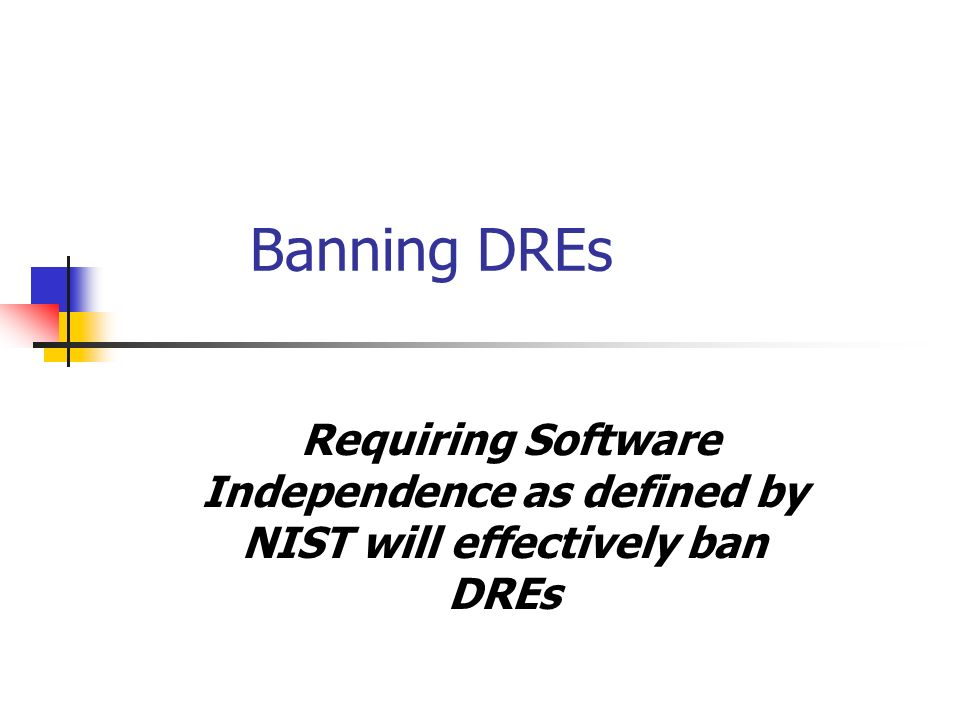 Banning DREs Requiring Software Independence as defined by NIST will effectively ban DREs
