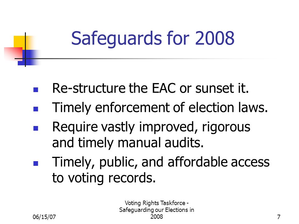 06/15/07 Voting Rights Taskforce - Safeguarding our Elections in Safeguards for 2008 Re-structure the EAC or sunset it.