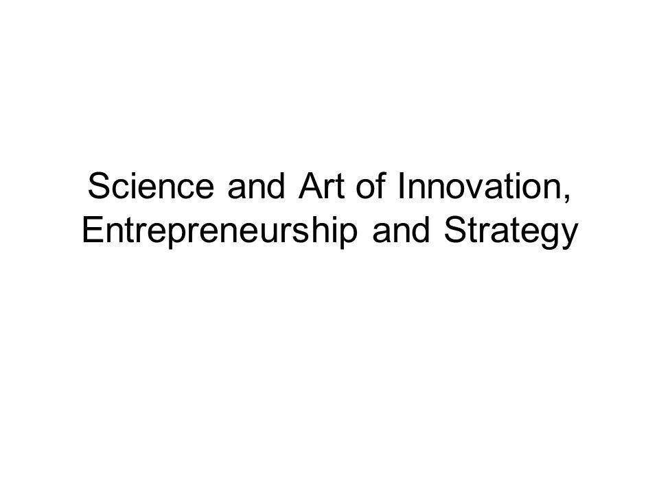 Science and Art of Innovation, Entrepreneurship and Strategy