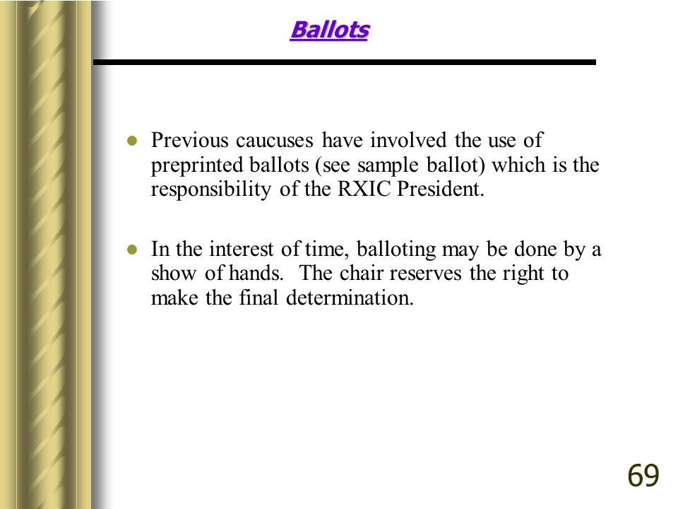 Ballots Previous caucuses have involved the use of preprinted ballots (see sample ballot) which is the responsibility of the RXIC President.